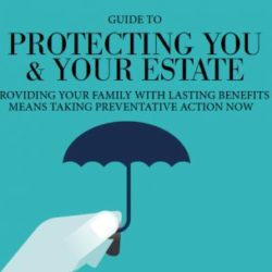 Guide to Protecting you and your Estate